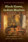 Black Slaves, Indian Masters by Barbara Krauthamer - book jacket